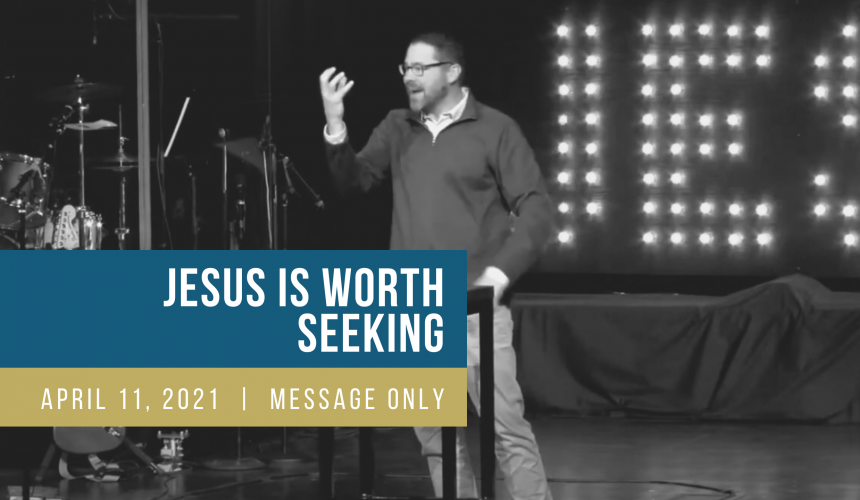 Jesus is Worth Seeking