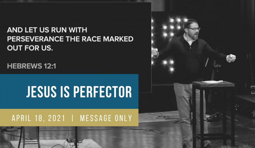 Jesus is Your Perfector