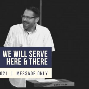 We Will Serve Here & There