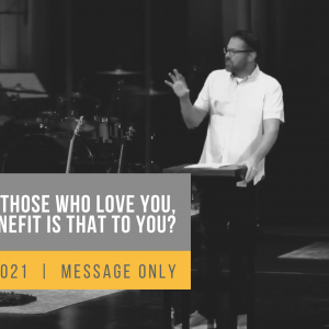 If you love those who love you, what benefit is that to you?